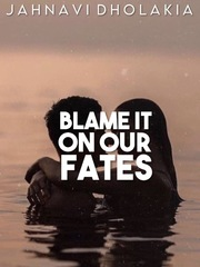 Blame it on our Fates