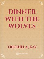 DINNER WITH THE WOLVES