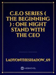 C.E.O Series ( The Beginning ) : One Night Stand with the CEO