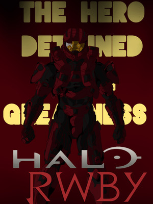Halo & RWBY: The Hero Detained for Greatness