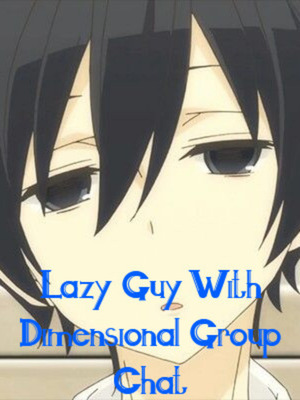 Lazy Guy With Dimensional Group Chat