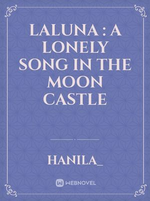 Laluna : A Lonely Song In The Moon Castle