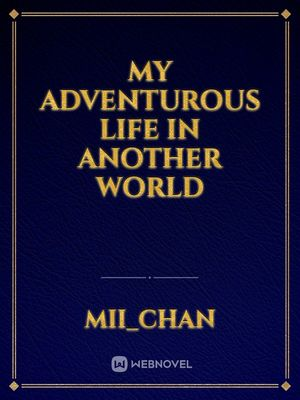 My Adventurous Life in another World