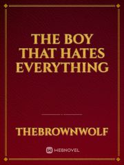 The boy that hates everything