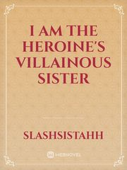 I am the heroine's villainous sister