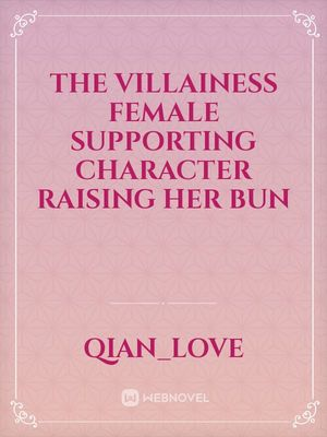 The Villainess Female Supporting Character Raising Her Bun