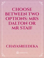 CHOOSE BETWEEN TWO OPTIONS: MRS DALTON OR MR STAIF