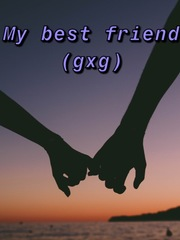 My best friend (gxg)