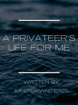 A Privateer's Life for Me
