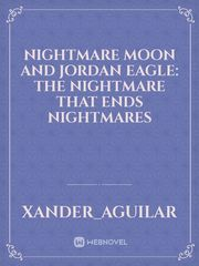 Nightmare moon and Jordan eagle: the nightmare that ends nightmares