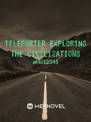 Teleporter exploring the civilizations