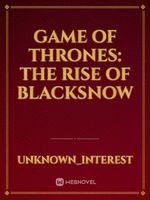 Game of Thrones: The Rise of Blacksnow