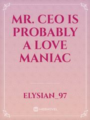 Mr. CEO IS PROBABLY A LOVE MANIAC