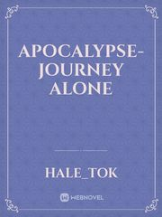 Apocalypse- Journey Alone
