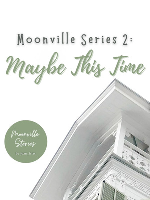 Moonville Series 2: Maybe This Time Webnovel Edition