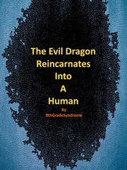 The Evil Dragon Reincarnates Into A Human