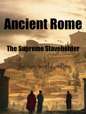 Ancient Rome: The Supreme Slaveholder