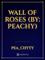 Wall of Roses (by: Peachy)