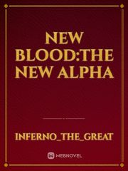 New blood:The New Alpha