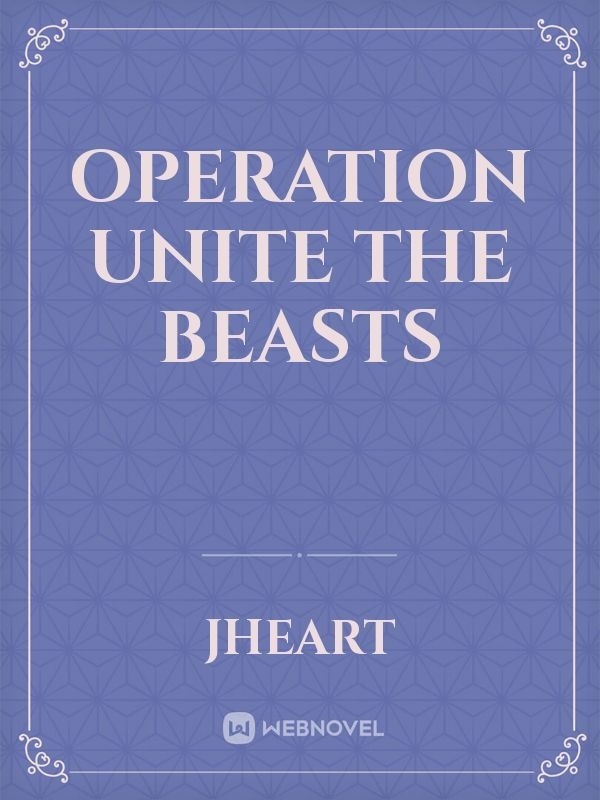 Operation Unite The Beasts