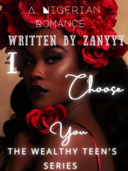 I.CHOOSE.YOU(A Nigerian coming of age Novel):Book 1 Wealthy Teen's