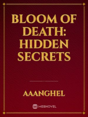 BLOOM OF DEATH: Hidden Secrets