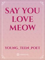 Say you love Meow