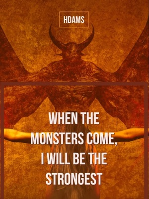 When the Monsters Come, I Will be the Strongest