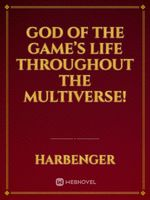 God Of The Game's Life Throughout the multiverse!