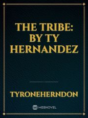 The Tribe: By Ty Hernandez