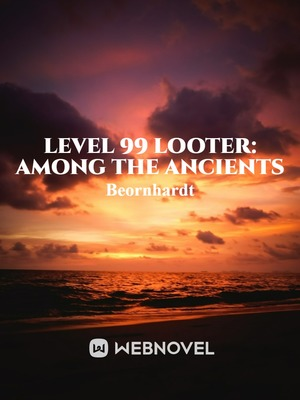Level 99 Looter: Among The Ancients