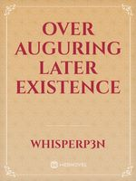 Over Auguring Later Existence