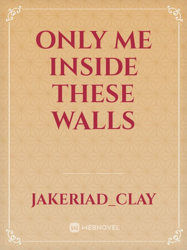 Only Me Inside These Walls