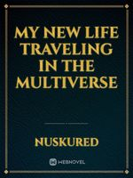 My New Life Traveling In The Multiverse(Dropped)
