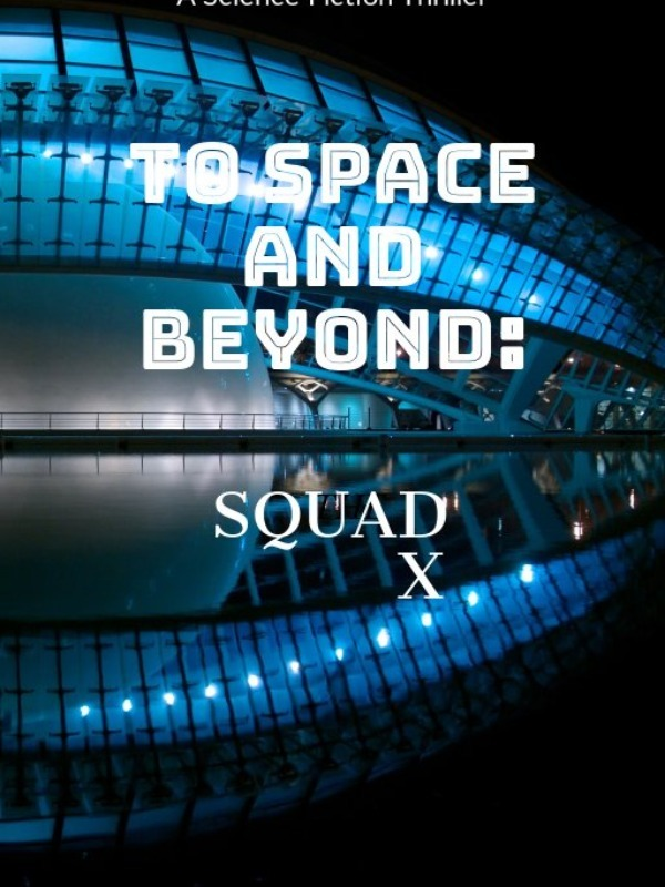To Space and Beyond: squad x
