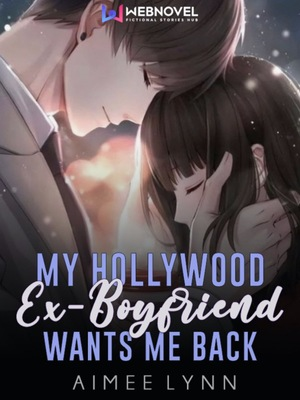 My Hollywood Ex Boyfriend Wants Me Back
