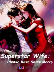 Superstar Wife : Please Have Some Mercy
