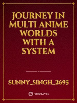 journey in multi anime worlds with a system