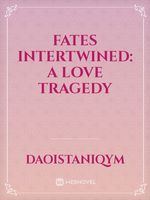 Fates Intertwined: A Love Tragedy