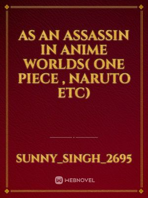 As an assassin in anime worlds( one piece , naruto etc)