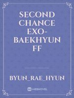 Second Chance EXO-BAEKHYUN FF