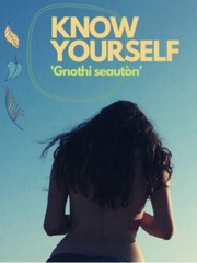 Know yourself - 'gnothi seautòn'