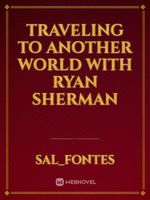 traveling to another world with Ryan Sherman