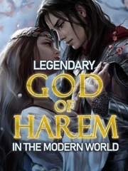 Legendary God Of Harem In The Modern World