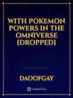 With Pokemon Powers in the Omniverse
