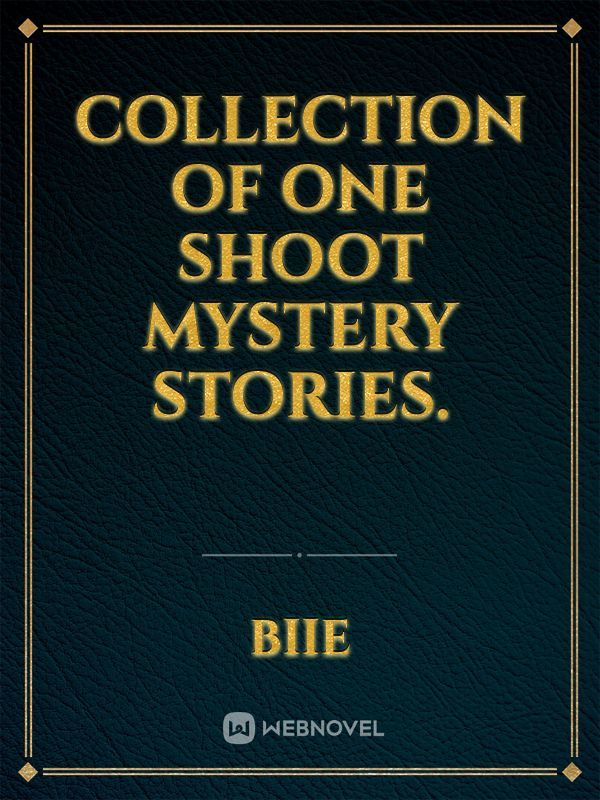 Collection of One Shoot Mystery Stories.