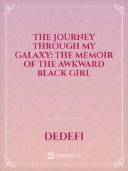 The Journey Through My Galaxy: The Memoir of the Awkward Black Girl