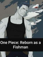 One Piece: Reborn as a Fishman (COMPLETED)