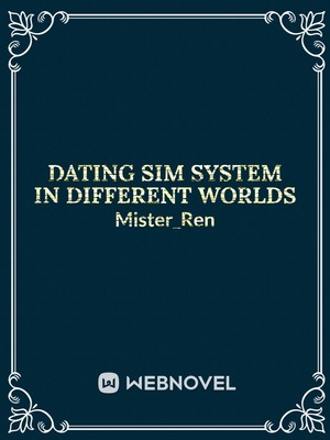 Dating Sim System In Different Worlds[DROPPED]