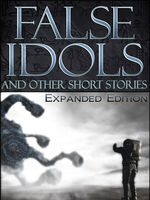 False Idols and Other Short Stories - Expanded Edition